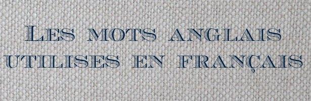 Les mots anglais utilisés en français