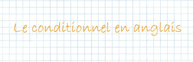 le conditionnel en anglais  if