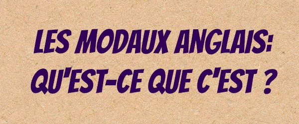 modaux anglais  can could will would      c u0026 39 est quoi