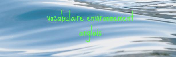 vocabulaire anglais environnement  u2013 anglais